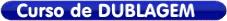 Clique aqui para informações sobre o Curso de Dublagem em Sorocaba